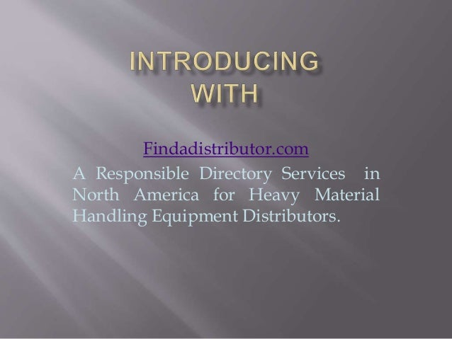 Findadistributor.com A Responsible Directory Services in North America for Heavy Material Handling Equipment Distributors.