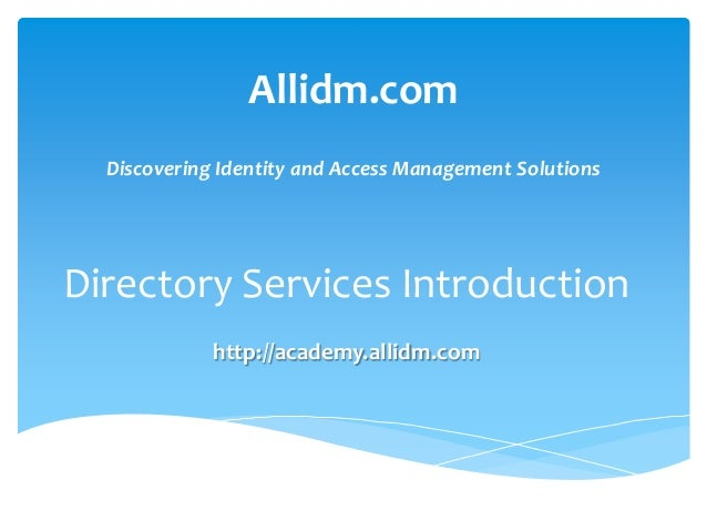 Allidm.com Discovering Identity and Access Management Solutions  Directory Services Introduction http://academy.allidm.com