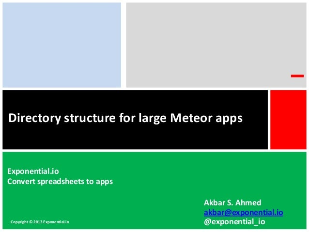Directory structure for large Meteor apps Copyright © 2013 Exponential.io Exponential.io Convert spreadsheets to apps Akba...