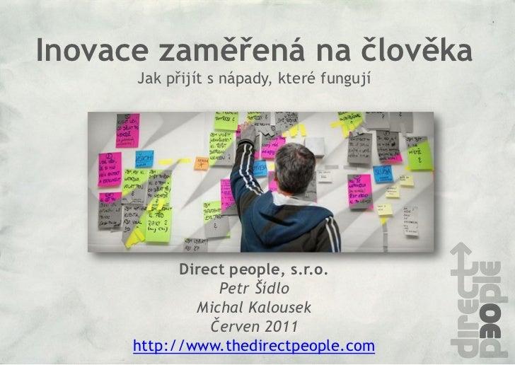 Inovace zaměřená na člověka      Jak přijít s nápady, které fungují            Direct people, s.r.o.                 Petr ...