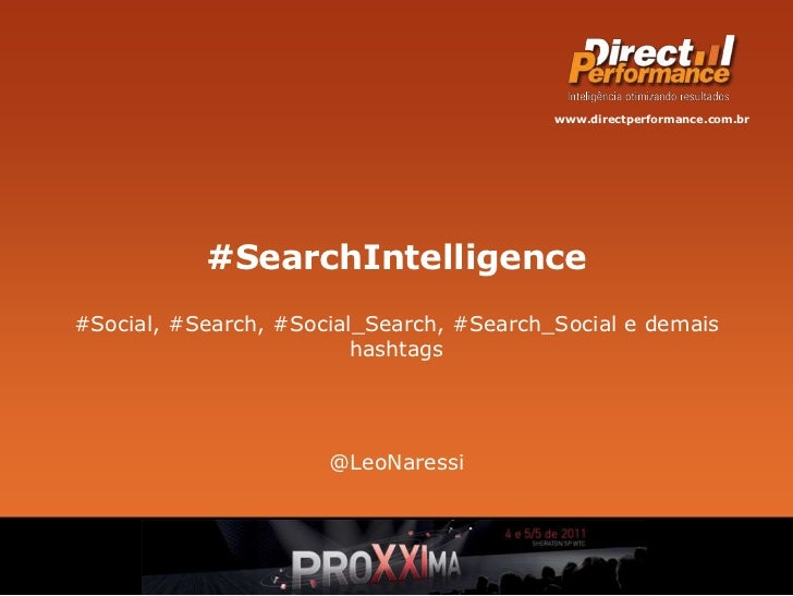 #SearchIntelligence<br />#Social, #Search, #Social_Search, #Search_Social e demais hashtags<br />@LeoNaressi<br />