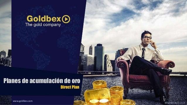 www.goldbex.com  Noviembre 2014 – V 1.0  Planes de acumulación de oro  Direct Plan