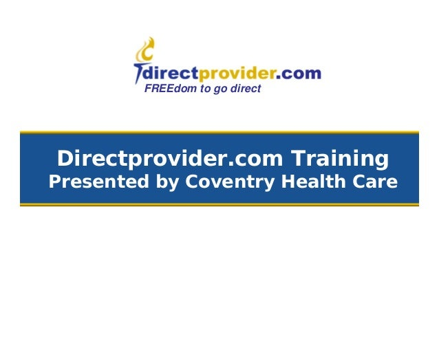 FREEdom to go direct Directprovider.com Training Presented by Coventry Health Care