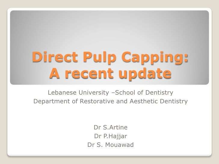 Direct Pulp Capping:  A recent update    Lebanese University –School of DentistryDepartment of Restorative and Aesthetic D...