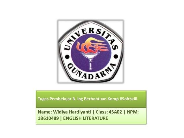 Tugas Pembelajar B. Ing Berbantuan Komp #Softskill  Name: Widiya Hardiyanti | Class: 4SA02 | NPM: 18610489 | ENGLISH LITER...