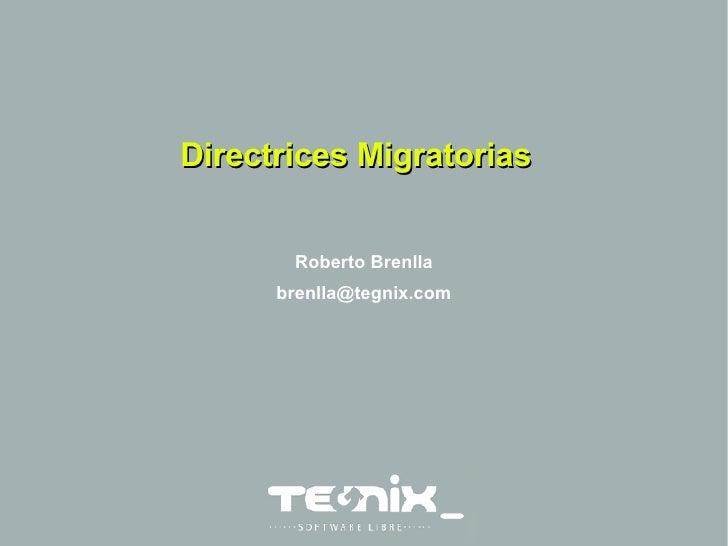 Directrices Migratorias Roberto Brenlla [email_address]