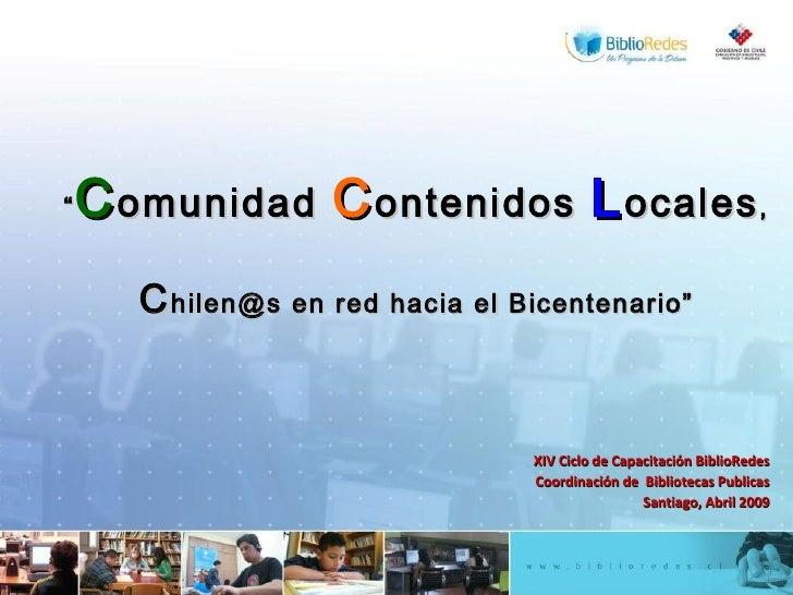 """<ul><ul><li>"""" C omunidad  C ontenidos  L ocales , </li></ul></ul><ul><ul><li>C hilen@s en red hacia el Bicentenario"""" </li>..."""