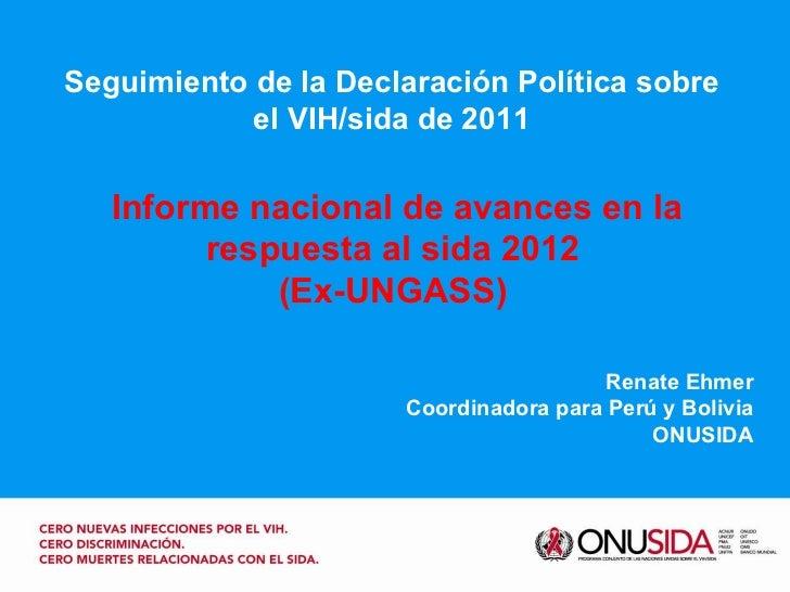 Seguimiento de la Declaración Política sobre el VIH/sida de 2011 Renate Ehmer Coordinadora para Perú y Bolivia ONUSIDA Inf...
