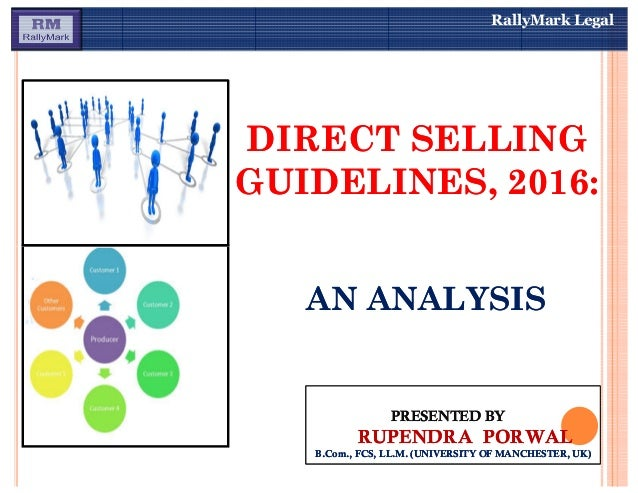 DIRECT SELLING GUIDELINES, 2016: DIRECT SELLING GUIDELINES, 2016: RallyMark Legal AN ANALYSISAN ANALYSIS PRESENTED BY RUPE...