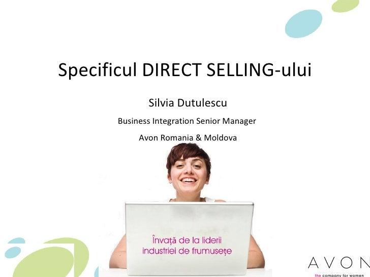 Specificul DIRECT SELLING-ului Silvia Dutulescu Business Integration Senior Manager  Avon Romania & Moldova
