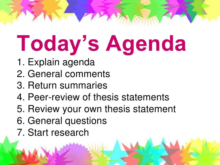 Today's Agenda1. Explain agenda2. General comments3. Return summaries4. Peer-review of thesis statements5. Review your own...