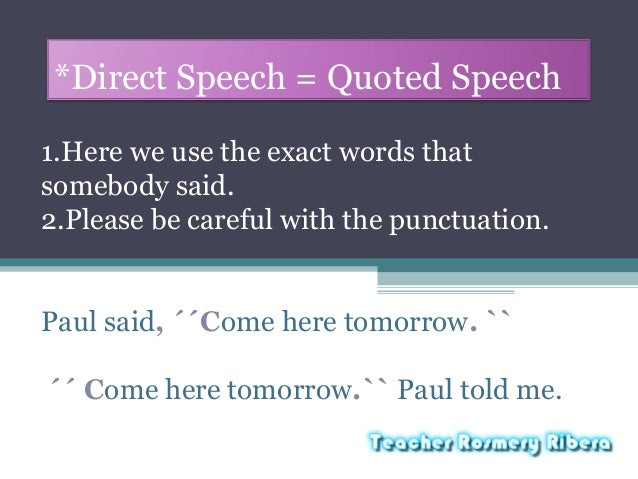 *Direct Speech = Quoted Speech 1.Here we use the exact words that somebody said. 2.Please be careful with the punctuation....