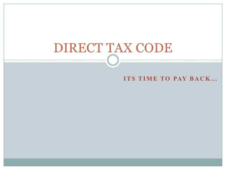 DIRECT TAX CODE <br />Its time to pay back…<br />