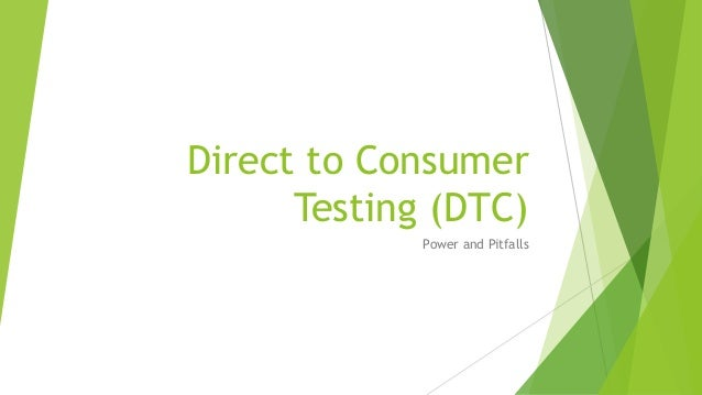 Direct to Consumer Testing (DTC) Power and Pitfalls