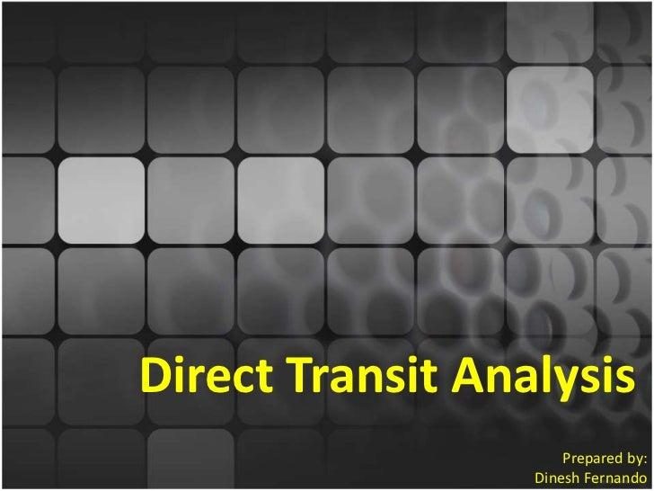 Direct Transit Analysis<br />Prepared by: Dinesh Fernando<br />