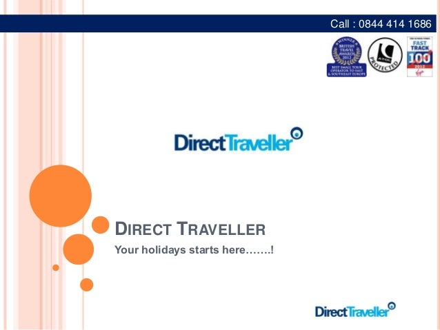 DIRECT TRAVELLERYour holidays starts here…….!Call : 0844 414 1686