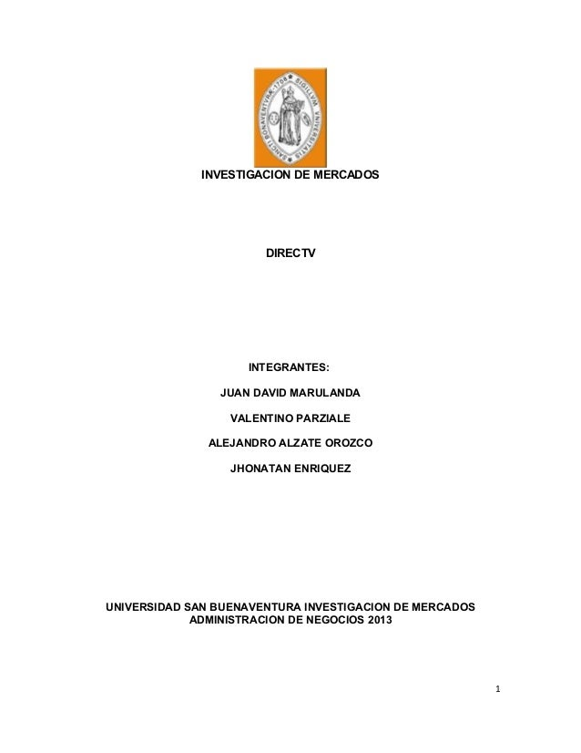 INVESTIGACION DE MERCADOS  DIRECTV  INTEGRANTES: JUAN DAVID MARULANDA VALENTINO PARZIALE ALEJANDRO ALZATE OROZCO JHONATAN ...
