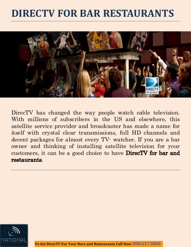 DIRECTV FOR BAR RESTAURANTS DirecTV has changed the way people watch cable television. With millions of subscribers in the...