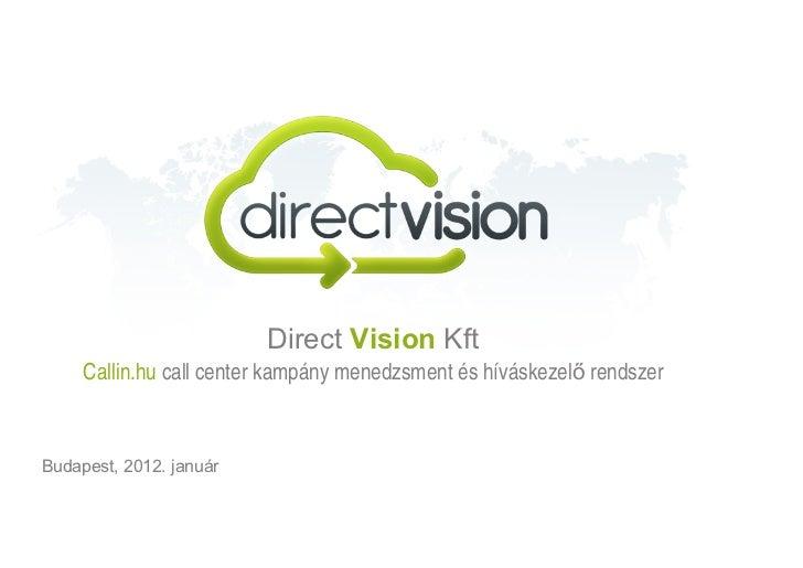 Direct Vision Kft     Callin.hu call center kampány menedzsment és híváskezelő rendszerBudapest, 2012. január