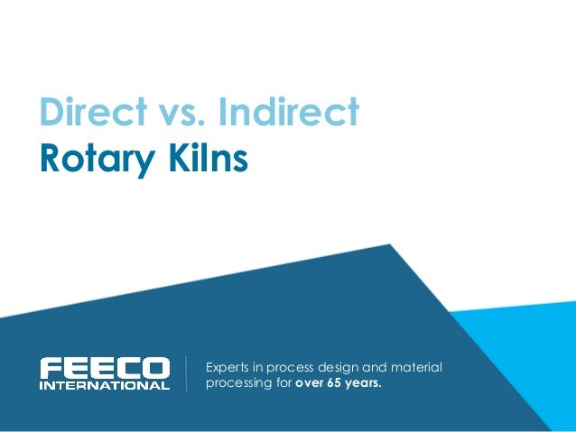 Direct vs. Indirect Rotary Kilns Experts in process design and material processing for over 65 years.