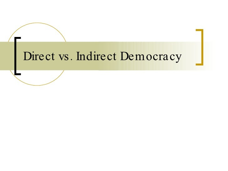 Direct Vs. Indirect Democracy