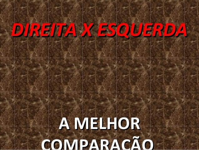 DIREITA X ESQUERDA    A MELHOR