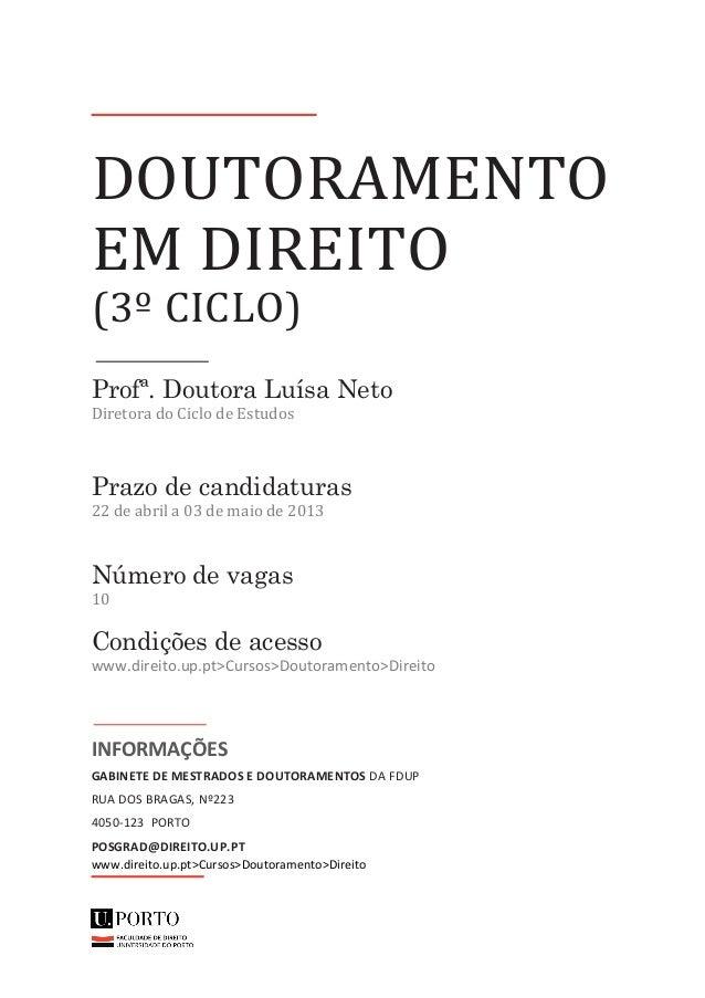 DOUTORAMENTOEM DIREITO(3º CICLO)Profª. Doutora Luísa NetoDiretora do Ciclo de EstudosPrazo de candidaturas22 de abril a 03...