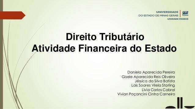 Direito Tributário Atividade Financeira do Estado Daniela Aparecida Pereira Gisele Aparecida Reis Oliveira Jéssica da Silv...