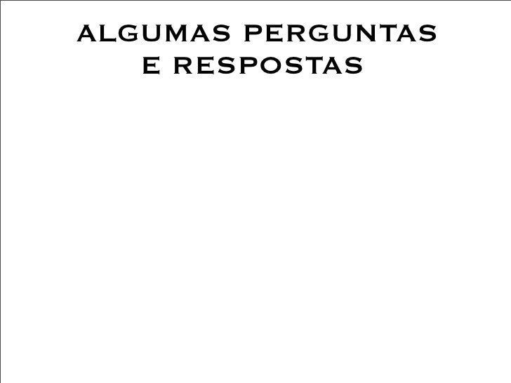 ALGUMAS PERGUNTAS    E RESPOSTAS