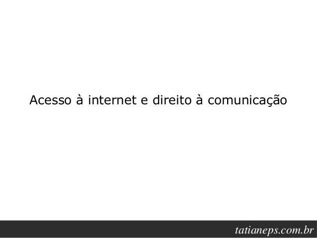 Acesso à internet e direito à comunicação                                    tatianeps.net