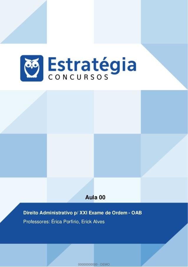 Aula 00 Direito Administrativo p/ XXI Exame de Ordem - OAB Professores: Érica Porfírio, Erick Alves 00000000000 - DEMO