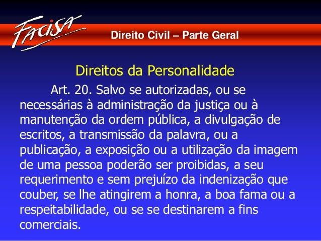 Direito Civil – Parte Geral  Direitos da Personalidade  Art. 20. Salvo se autorizadas, ou se  necessárias à administração ...