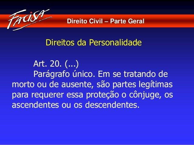 Direito Civil – Parte Geral  Direitos da Personalidade  Art. 20. (...)  Parágrafo único. Em se tratando de  morto ou de au...