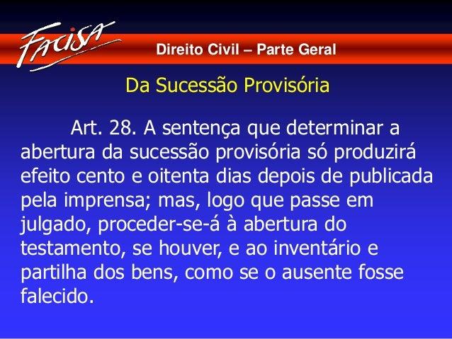 Direito Civil – Parte Geral  Da Sucessão Provisória  Art. 28. A sentença que determinar a  abertura da sucessão provisória...
