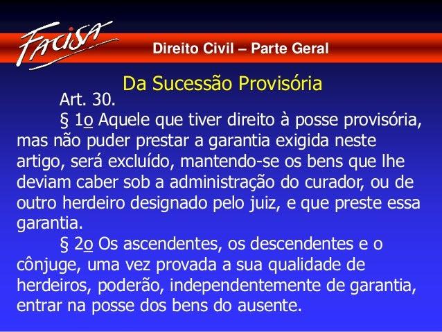 Direito Civil – Parte Geral  Da Sucessão Provisória  Art. 30.  § 1o Aquele que tiver direito à posse provisória,  mas não ...