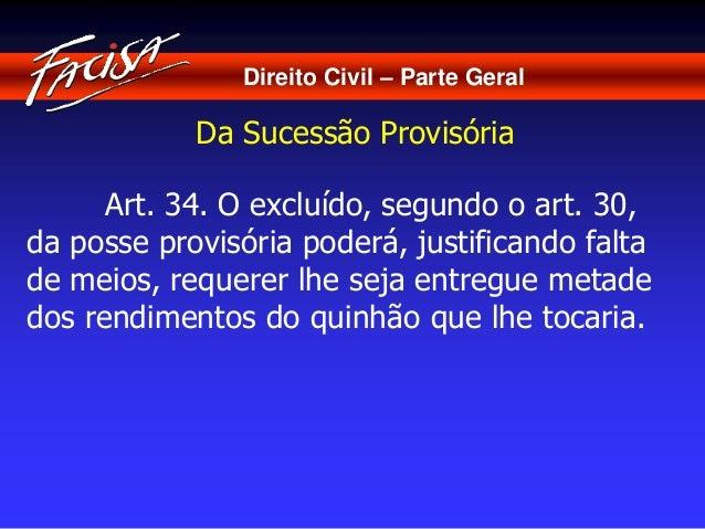 Direito Civil – Parte Geral  Da Sucessão Provisória  Art. 34. O excluído, segundo o art. 30,  da posse provisória poderá, ...