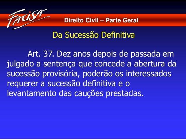 Direito Civil – Parte Geral  Da Sucessão Definitiva  Art. 37. Dez anos depois de passada em  julgado a sentença que conced...