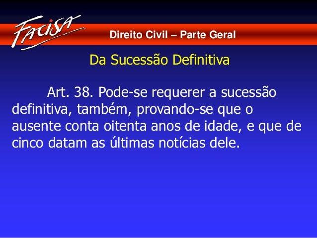 Direito Civil – Parte Geral  Da Sucessão Definitiva  Art. 38. Pode-se requerer a sucessão  definitiva, também, provando-se...