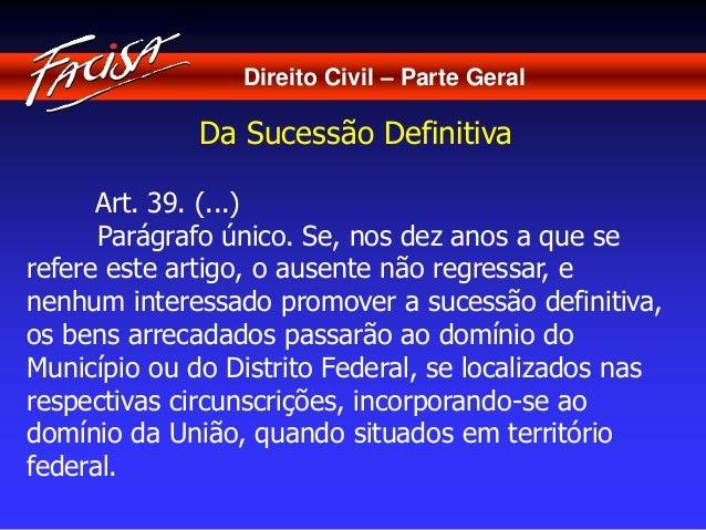 Direito Civil – Parte Geral  Da Sucessão Definitiva  Art. 39. (...)  Parágrafo único. Se, nos dez anos a que se  refere es...