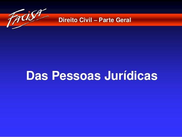 Direito Civil – Parte Geral  Das Pessoas Jurídicas