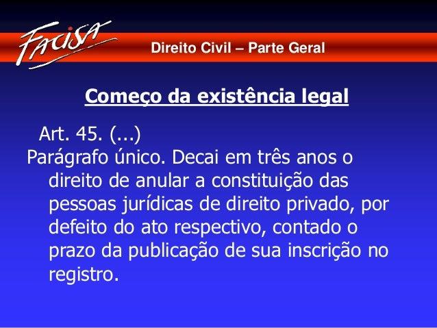 Direito Civil – Parte Geral  Começo da existência legal  Art. 45. (...)  Parágrafo único. Decai em três anos o  direito de...