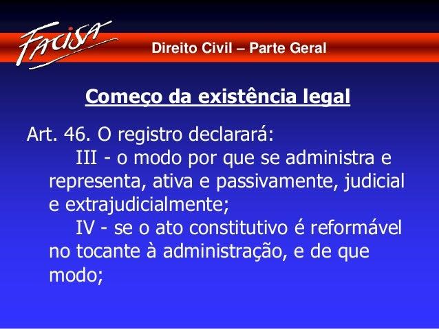 Direito Civil – Parte Geral  Começo da existência legal  Art. 46. O registro declarará:  III - o modo por que se administr...