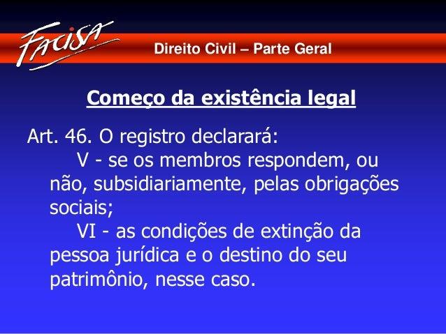 Direito Civil – Parte Geral  Começo da existência legal  Art. 46. O registro declarará:  V - se os membros respondem, ou  ...