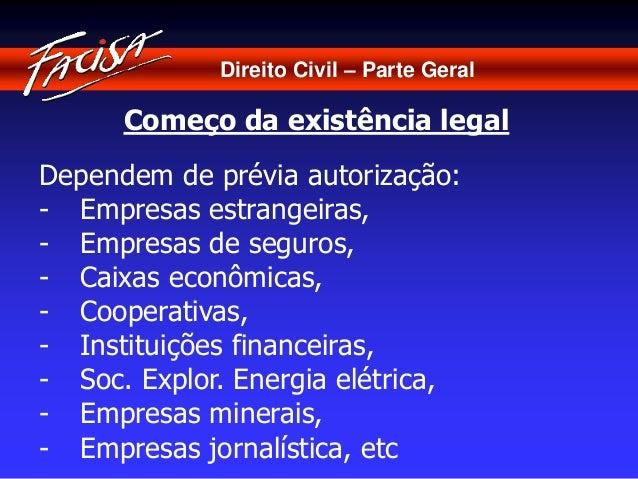 Direito Civil – Parte Geral  Começo da existência legal  Dependem de prévia autorização:  - Empresas estrangeiras,  - Empr...