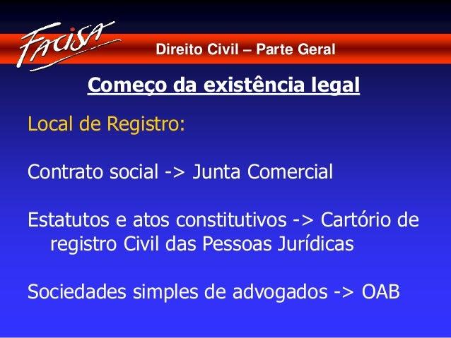 Direito Civil – Parte Geral  Começo da existência legal  Local de Registro:  Contrato social -> Junta Comercial  Estatutos...