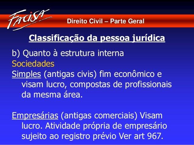 Direito Civil – Parte Geral  Classificação da pessoa jurídica  b) Quanto à estrutura interna  Sociedades  Simples (antigas...