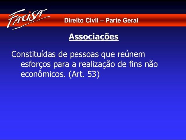 Direito Civil – Parte Geral  Associações  Constituídas de pessoas que reúnem  esforços para a realização de fins não  econ...