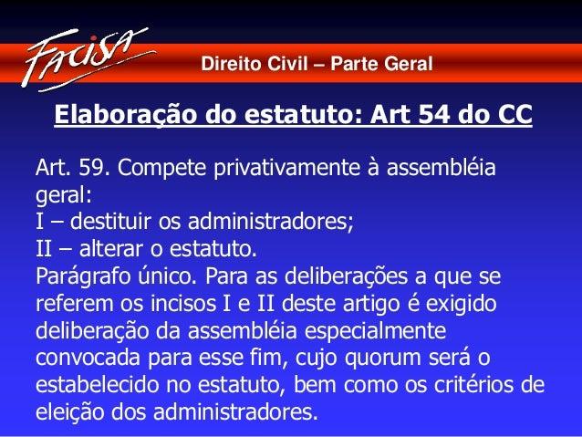 Direito Civil – Parte Geral  Elaboração do estatuto: Art 54 do CC  Art. 59. Compete privativamente à assembléia  geral:  I...