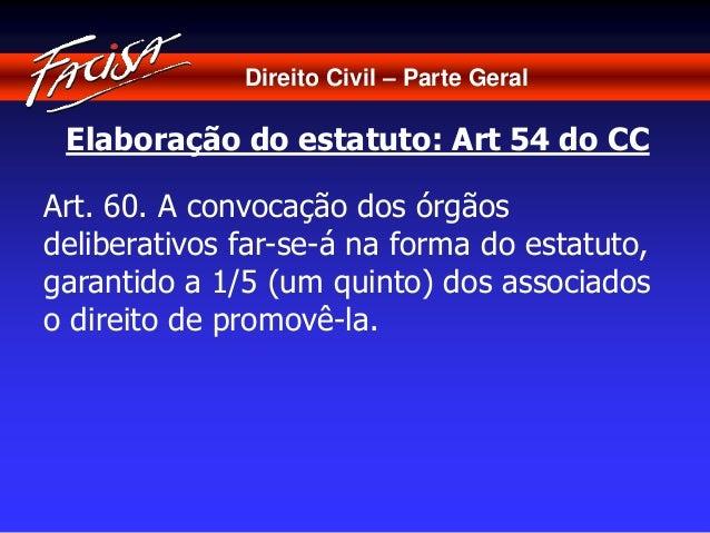 Direito Civil – Parte Geral  Elaboração do estatuto: Art 54 do CC  Art. 60. A convocação dos órgãos  deliberativos far-se-...