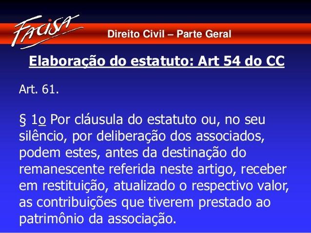 Direito Civil – Parte Geral  Elaboração do estatuto: Art 54 do CC  Art. 61.  § 1o Por cláusula do estatuto ou, no seu  sil...